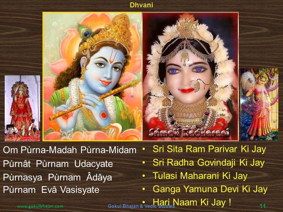Om Pùrna-Madah Pùrna-Midam Pùrnât Pùrnam Udacyate Pùrnasya Pùrnam Âdâya Pùrnam Evâ Vasisyate Dhvani Sri Sita Ram Parivar Ki Jay Sri Radha Govindaji Ki