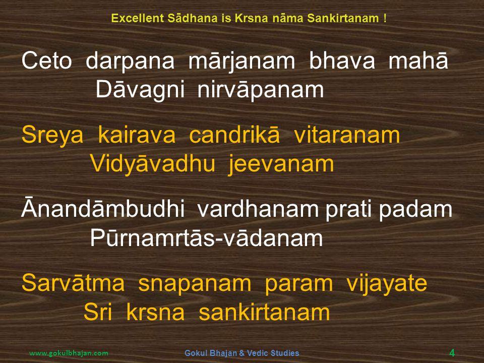 Ceto darpana mārjanam bhava mahā Dāvagni nirvāpanam Sreya kairava candrikā vitaranam Vidyāvadhu jeevanam Ānandāmbudhi vardhanam prati padam Pūrnamrtās