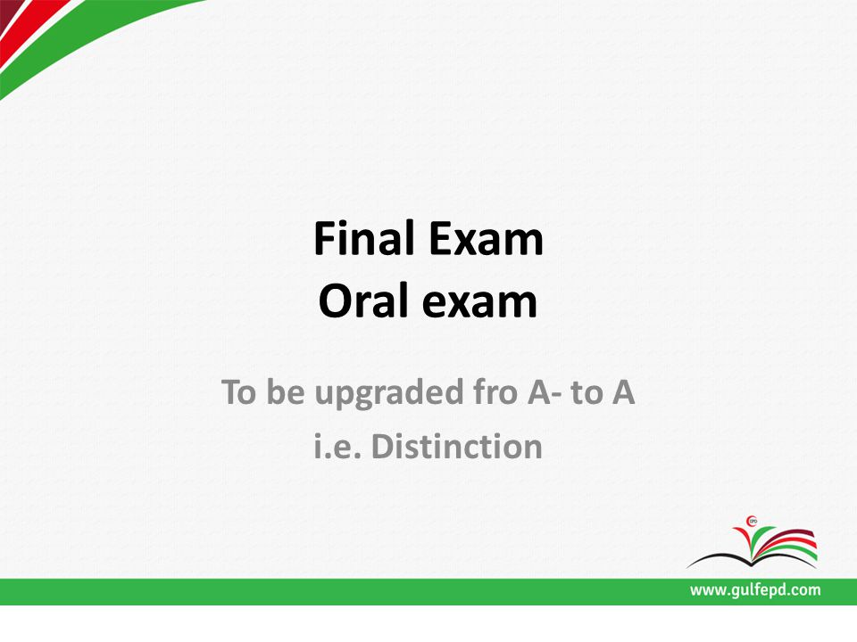 Final Exam Oral exam To be upgraded fro A- to A i.e. Distinction