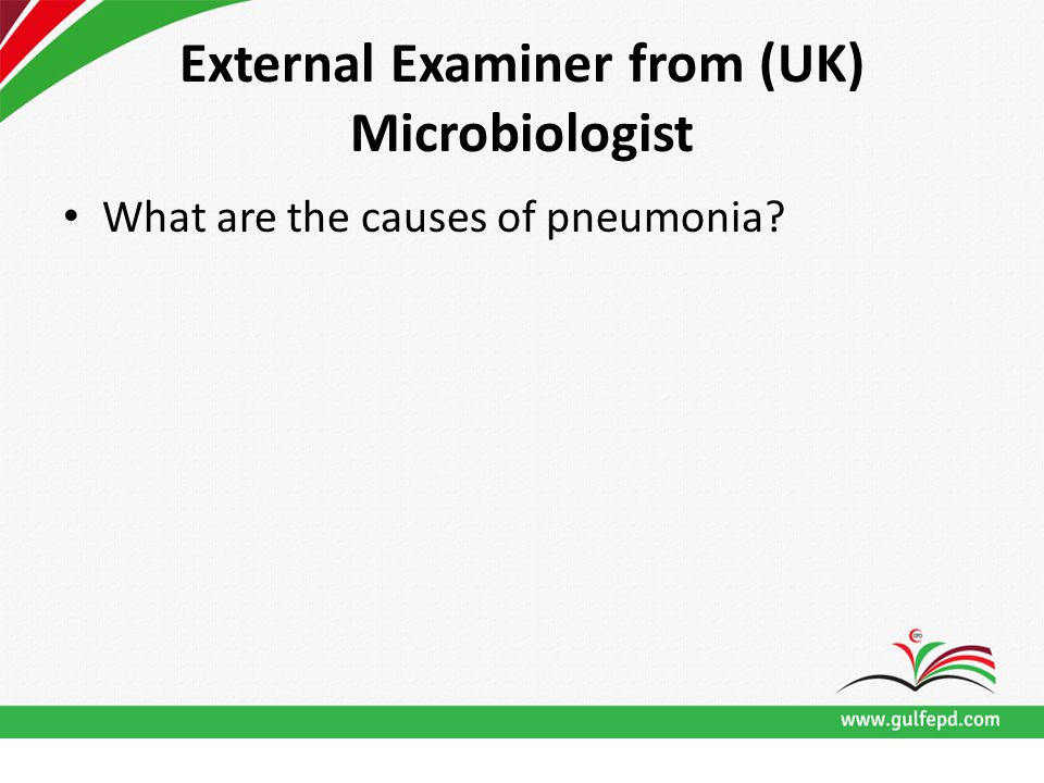External Examiner from (UK) Microbiologist What are the causes of pneumonia?