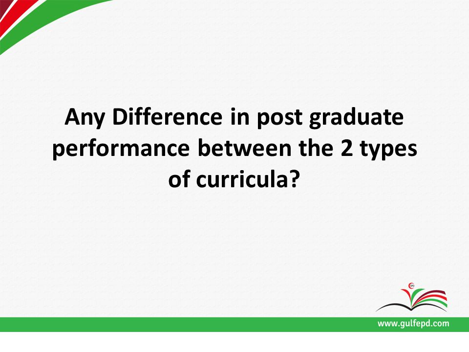 Any Difference in post graduate performance between the 2 types of curricula?