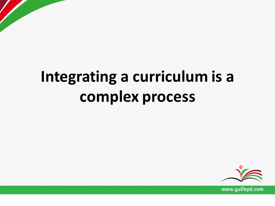 Integrating a curriculum is a complex process