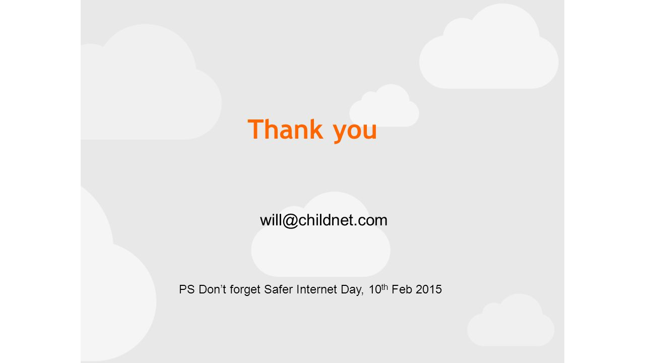 Thank you will@childnet.com PS Don't forget Safer Internet Day, 10 th Feb 2015