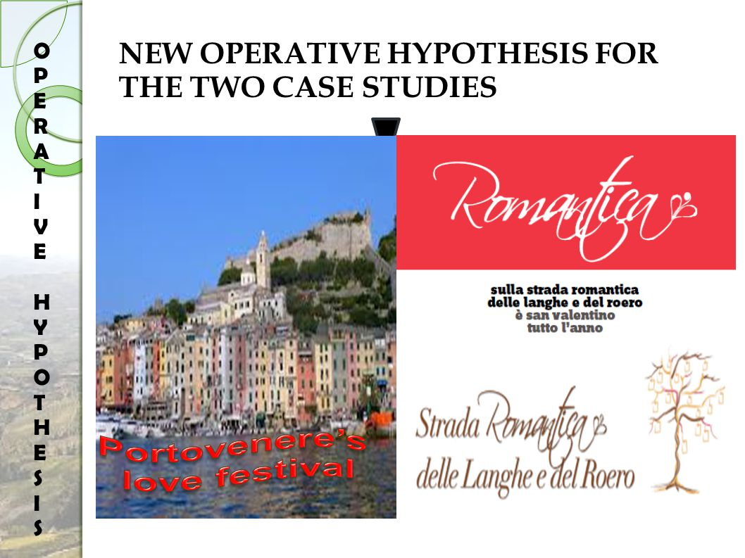 NEW OPERATIVE HYPOTHESIS FOR THE TWO CASE STUDIES ROMANTIC TRAVEL PORTOVENERE'S LOVE FESTIVAL THE ROMANTIC PROMENADE OF LANGHE-ROERO OPERATIVE HYPOTHESISOPERATIVE HYPOTHESIS