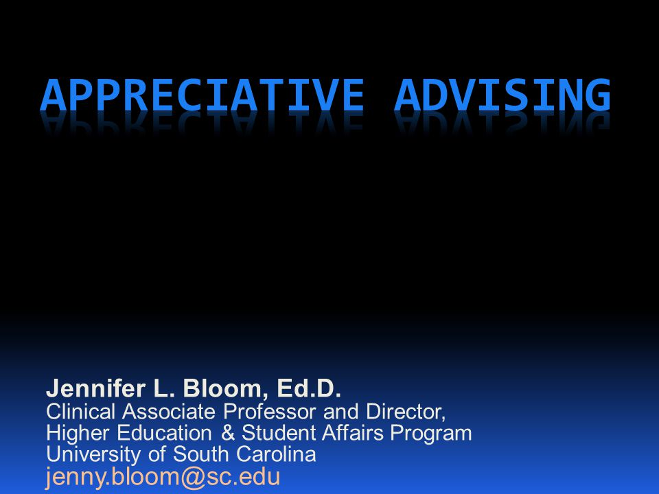 Appreciative Advising Definition Appreciative Advising is the intentional collaborative practice of asking positive, open-ended questions that help students optimize their educational experiences and achieve their dreams, goals, and potentials.  Bloom, J.
