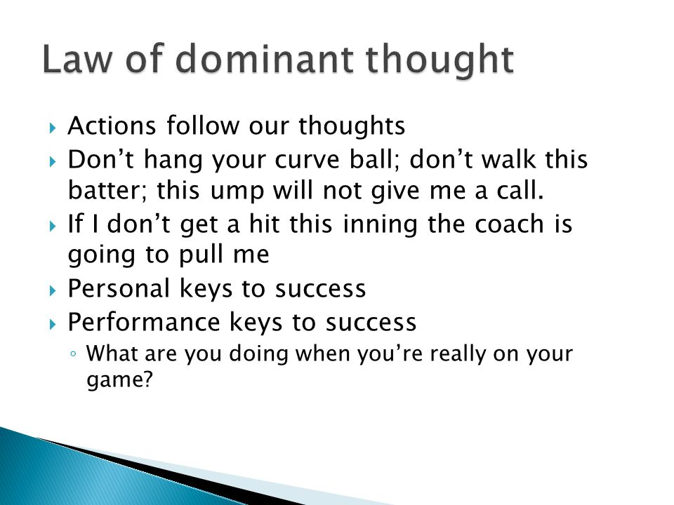  Actions follow our thoughts  Don't hang your curve ball; don't walk this batter; this ump will not give me a call.  If I don't get a hit this inni