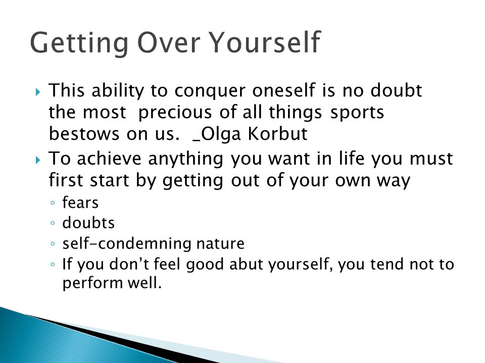  This ability to conquer oneself is no doubt the most precious of all things sports bestows on us. _Olga Korbut  To achieve anything you want in lif