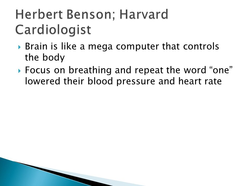  Brain is like a mega computer that controls the body  Focus on breathing and repeat the word one lowered their blood pressure and heart rate