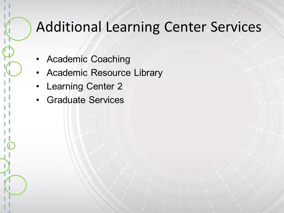 Academic Coaching Academic Resource Library Learning Center 2 Graduate Services Additional Learning Center Services