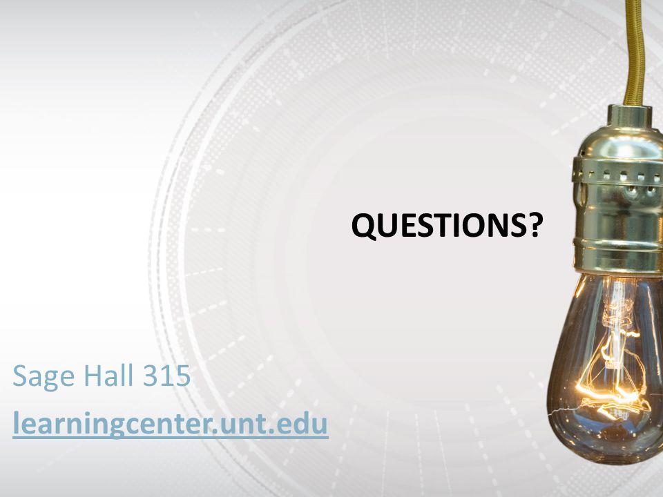 QUESTIONS? Sage Hall 315 learningcenter.unt.edu