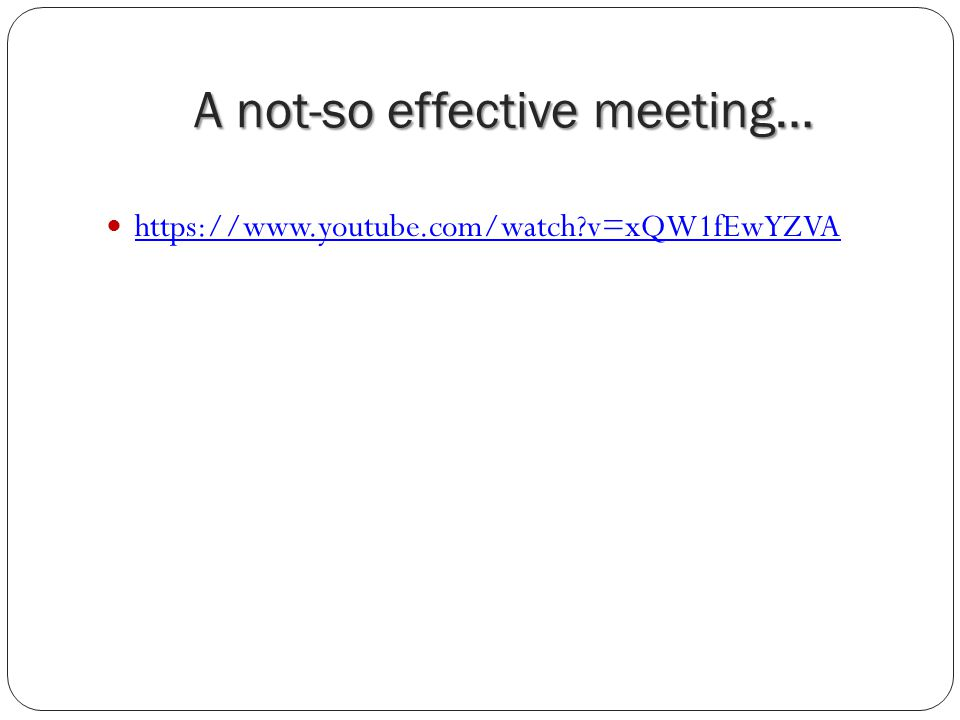 A not-so effective meeting… https://www.youtube.com/watch?v=xQW1fEwYZVA