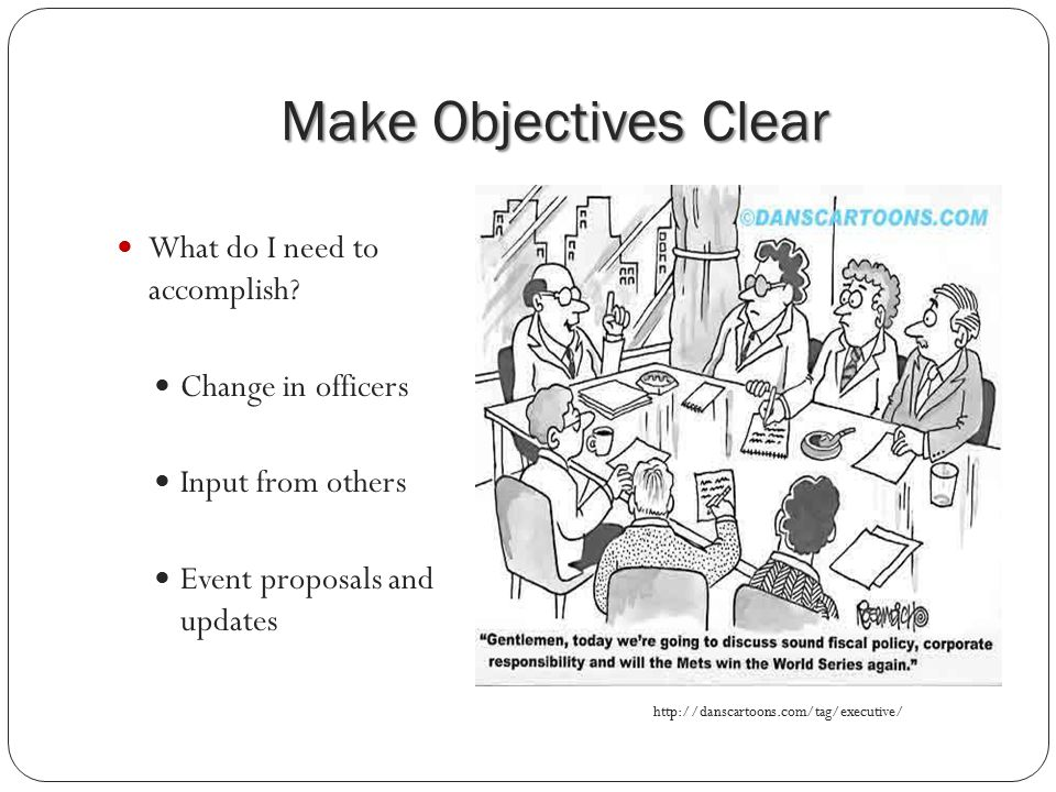 Make Objectives Clear What do I need to accomplish.