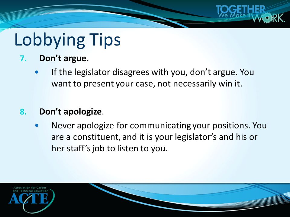 7.Don't argue. If the legislator disagrees with you, don't argue.