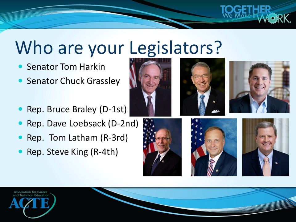 Who are your Legislators. Senator Tom Harkin Senator Chuck Grassley Rep.