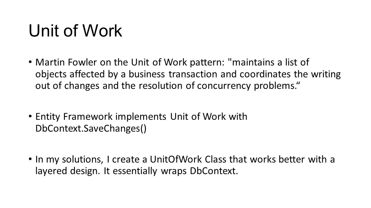 Unit of Work Martin Fowler on the Unit of Work pattern: