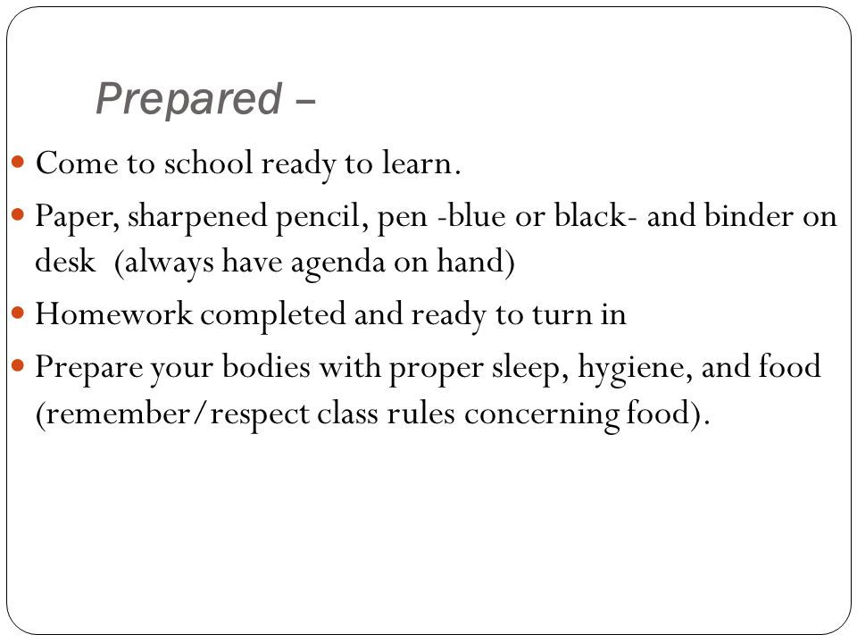 Prepared – Come to school ready to learn.