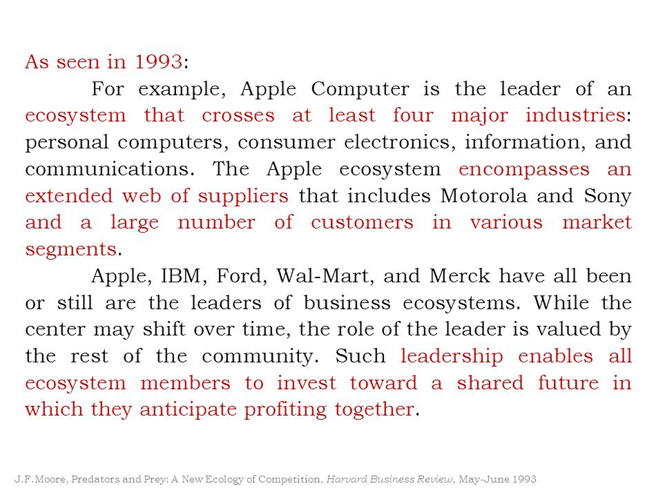 As seen in 1993: For example, Apple Computer is the leader of an ecosystem that crosses at least four major industries: personal computers, consumer e