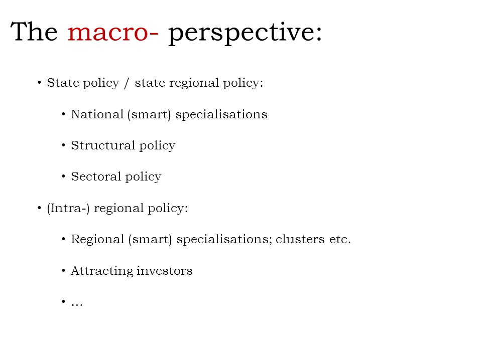 State policy / state regional policy: National (smart) specialisations Structural policy Sectoral policy (Intra-) regional policy: Regional (smart) sp