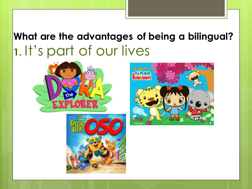 What are the advantages of being a bilingual 1. It's part of our lives