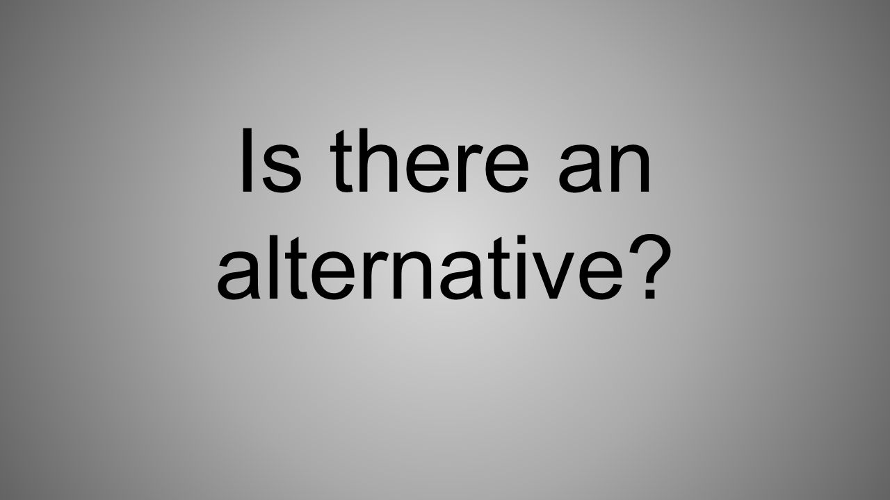 Is there an alternative?