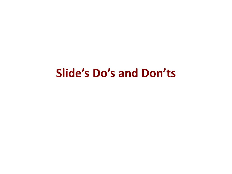 Slide's Do's and Don'ts