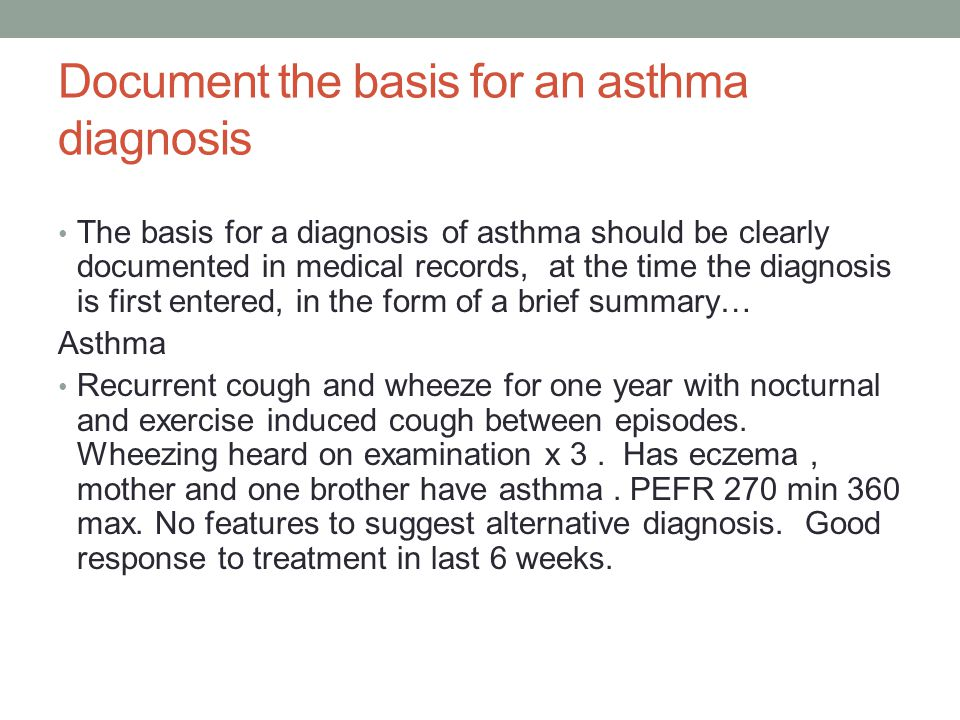 Document the basis for an asthma diagnosis The basis for a diagnosis of asthma should be clearly documented in medical records, at the time the diagno