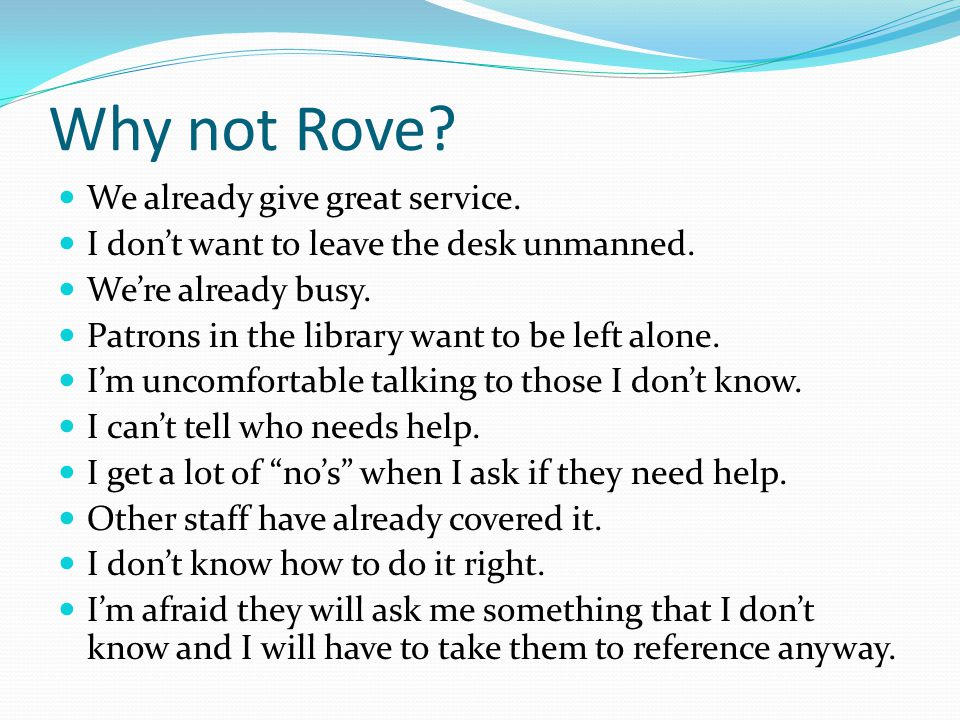 Why not Rove. We already give great service. I don't want to leave the desk unmanned.