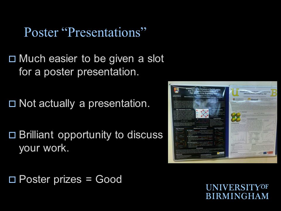 Poster Presentations  Much easier to be given a slot for a poster presentation.