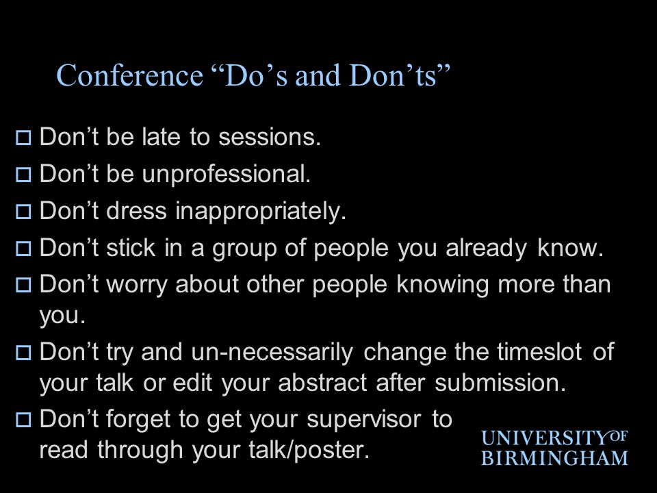 Conference Do's and Don'ts  Don't be late to sessions.