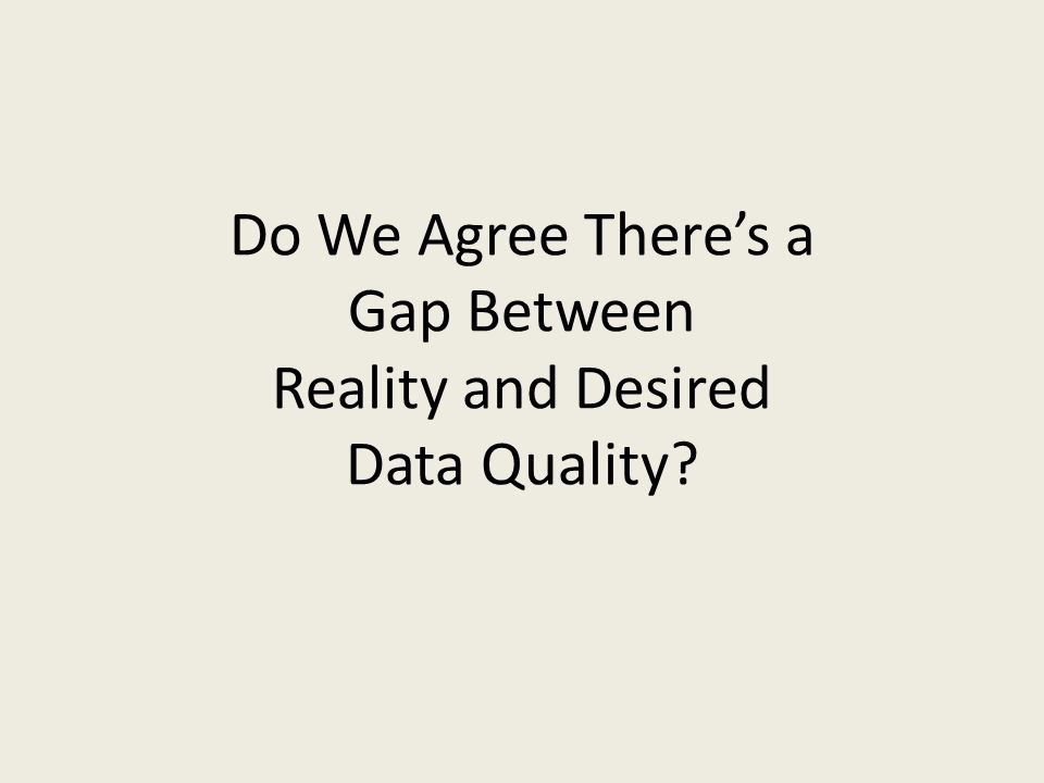 Do We Agree There's a Gap Between Reality and Desired Data Quality