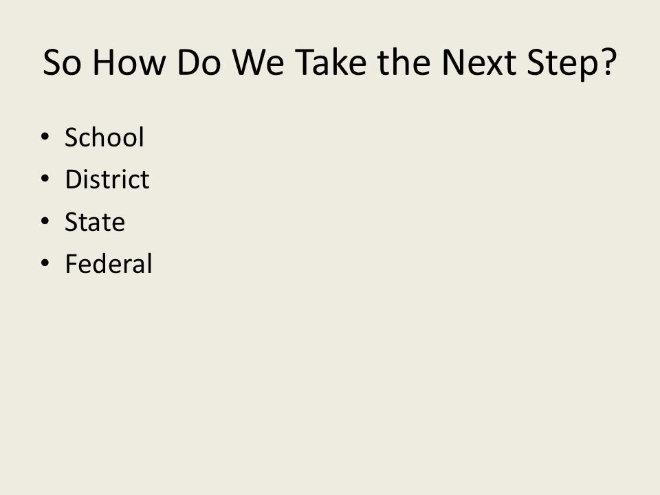 So How Do We Take the Next Step School District State Federal