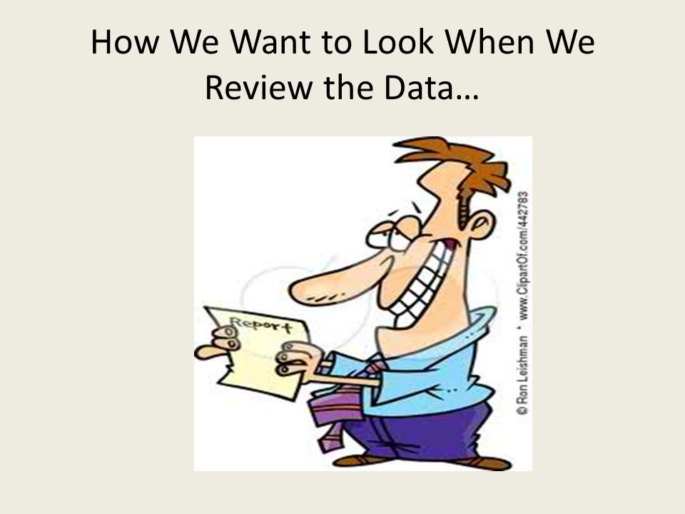 How We Want to Look When We Review the Data…