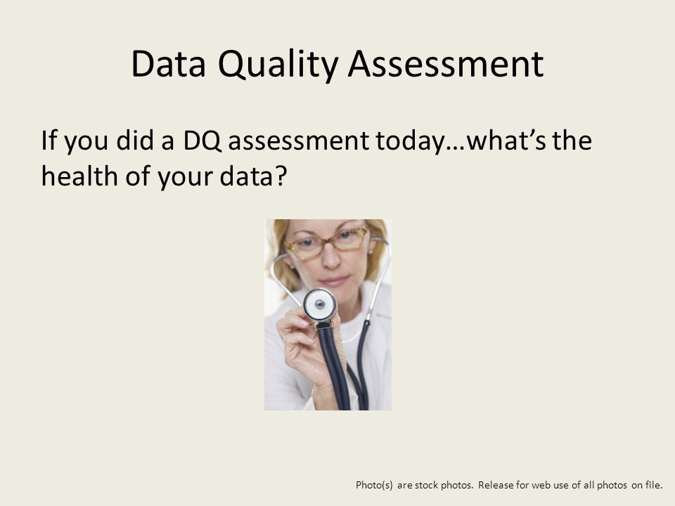 Data Quality Assessment If you did a DQ assessment today…what's the health of your data.