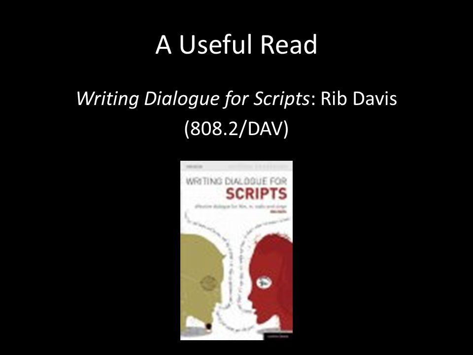 A Useful Read Writing Dialogue for Scripts: Rib Davis (808.2/DAV)