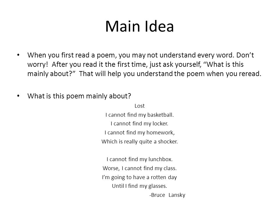 """Main Idea When you first read a poem, you may not understand every word. Don't worry! After you read it the first time, just ask yourself, """"What is th"""