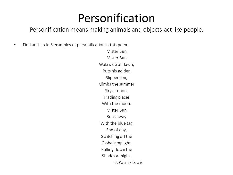 Personification Personification means making animals and objects act like people. Find and circle 5 examples of personification in this poem. Mister S