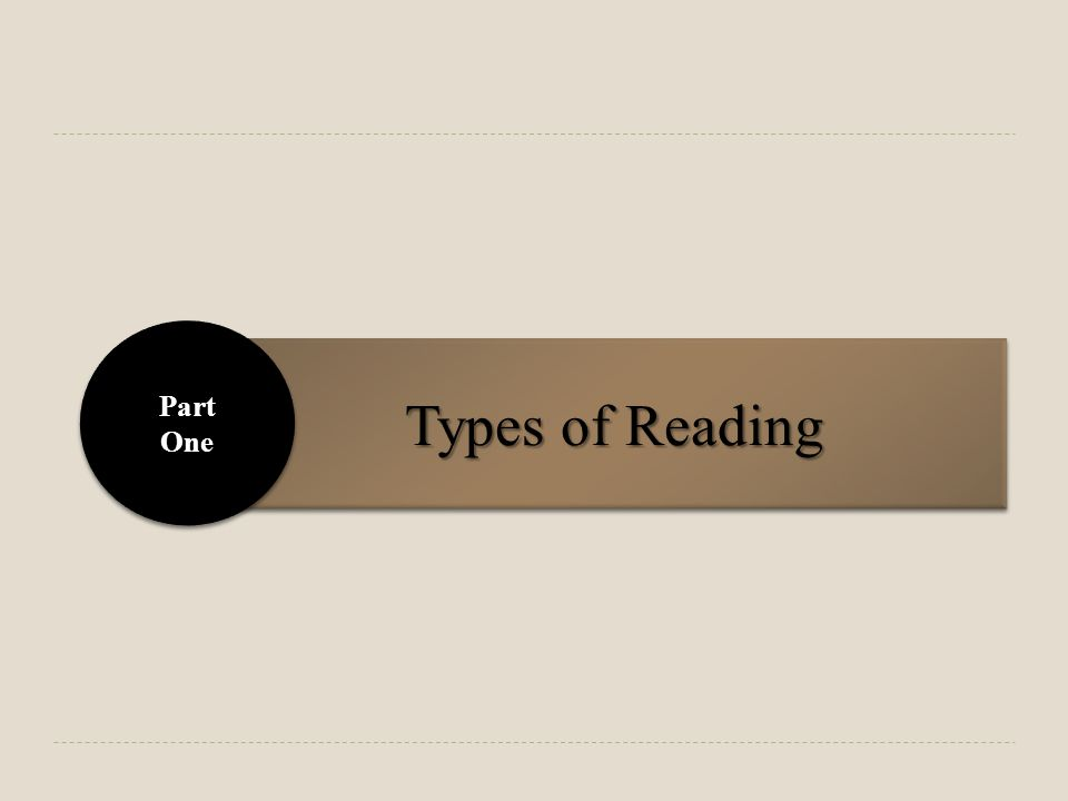 Types of Reading Part One Part One