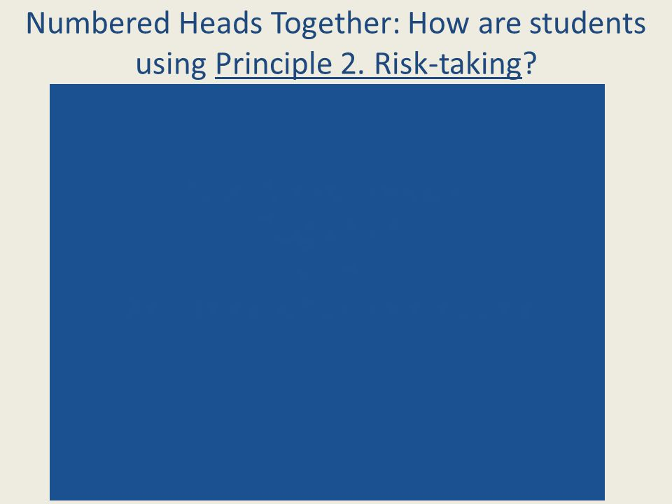 Numbered Heads Together: How are students using Principle 2. Risk-taking