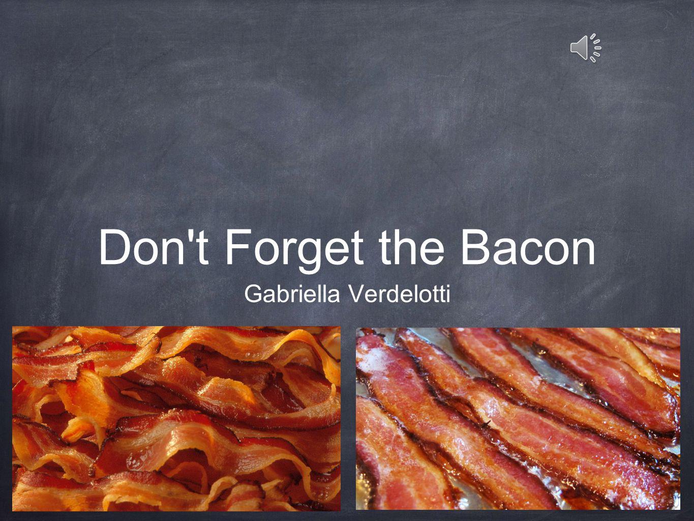 Don t Forget the Bacon Gabriella Verdelotti