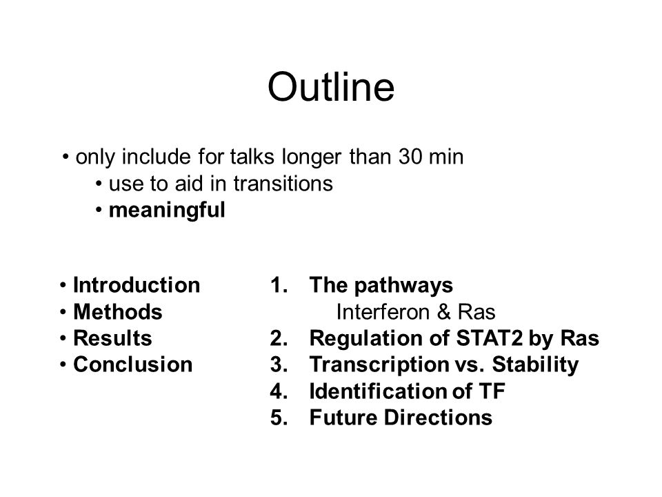Outline only include for talks longer than 30 min use to aid in transitions meaningful Introduction Methods Results Conclusion 1.