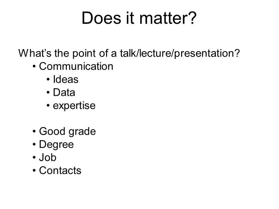 Does it matter. What's the point of a talk/lecture/presentation.
