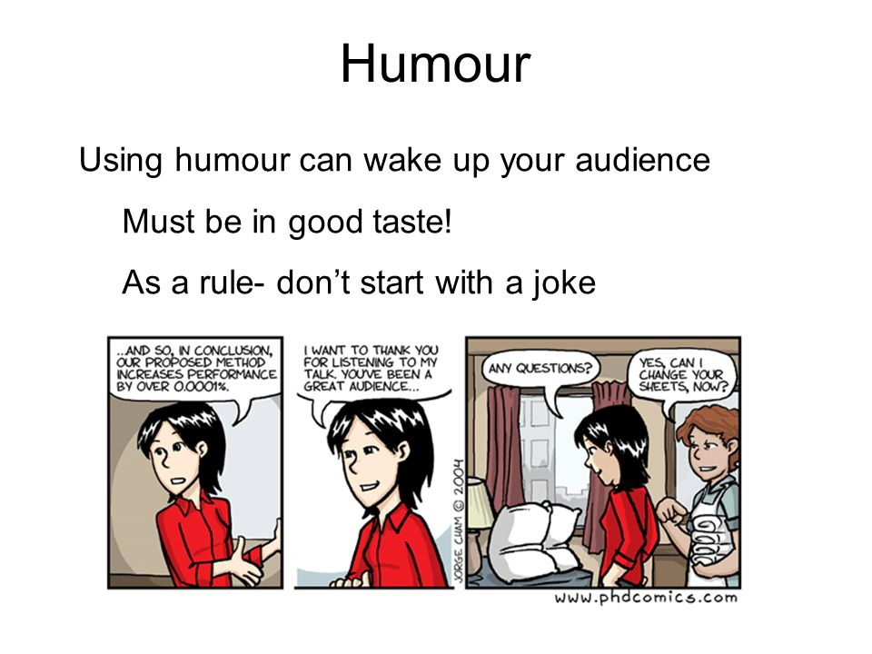 Humour Using humour can wake up your audience Must be in good taste.
