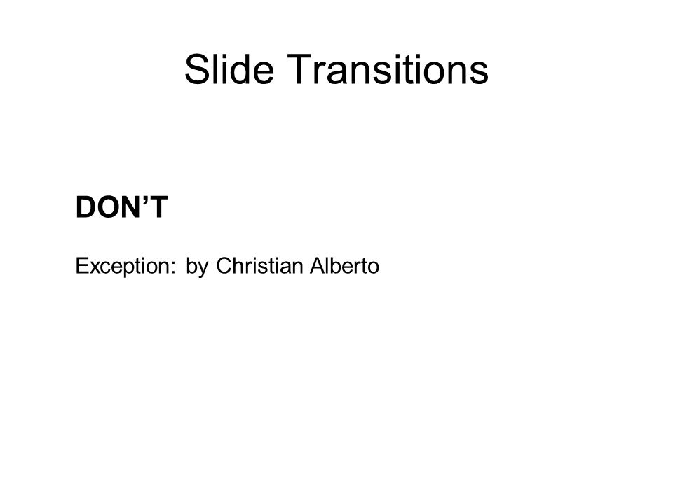 Slide Transitions DON'T Exception: by Christian Alberto