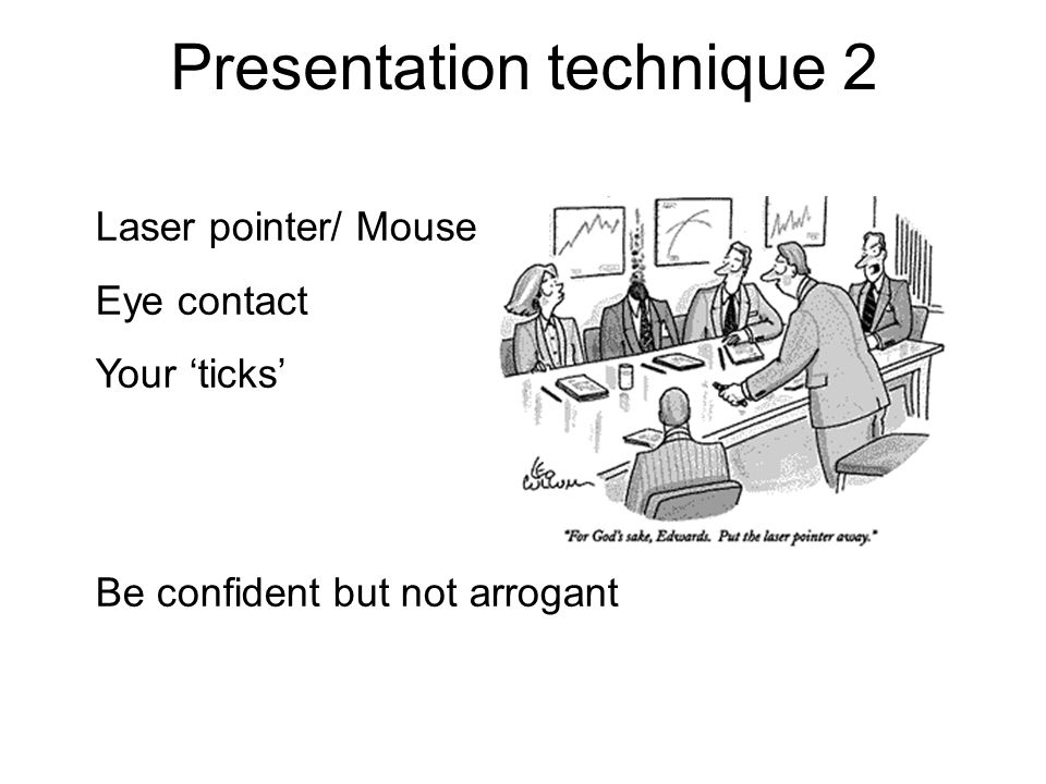 Presentation technique 2 Laser pointer/ Mouse Eye contact Your 'ticks' Be confident but not arrogant
