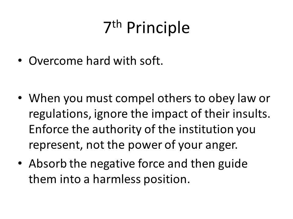 7 th Principle Overcome hard with soft.