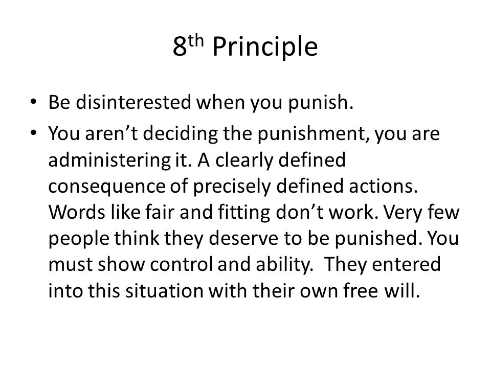 8 th Principle Be disinterested when you punish.