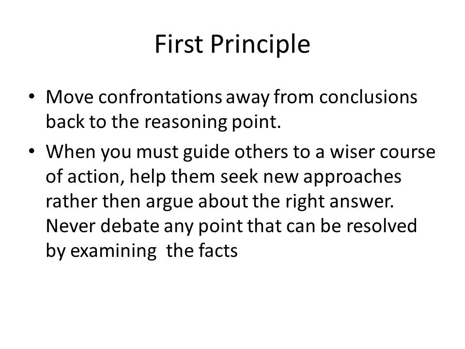 First Principle Move confrontations away from conclusions back to the reasoning point.