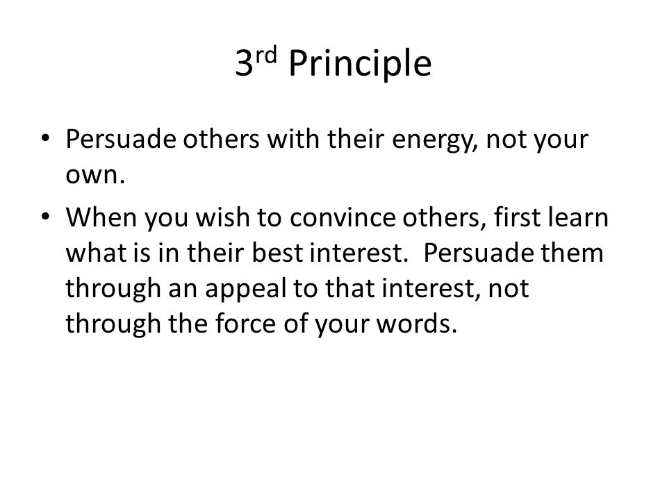 3 rd Principle Persuade others with their energy, not your own.