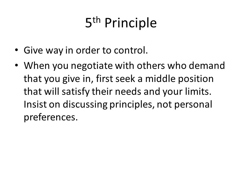 5 th Principle Give way in order to control.