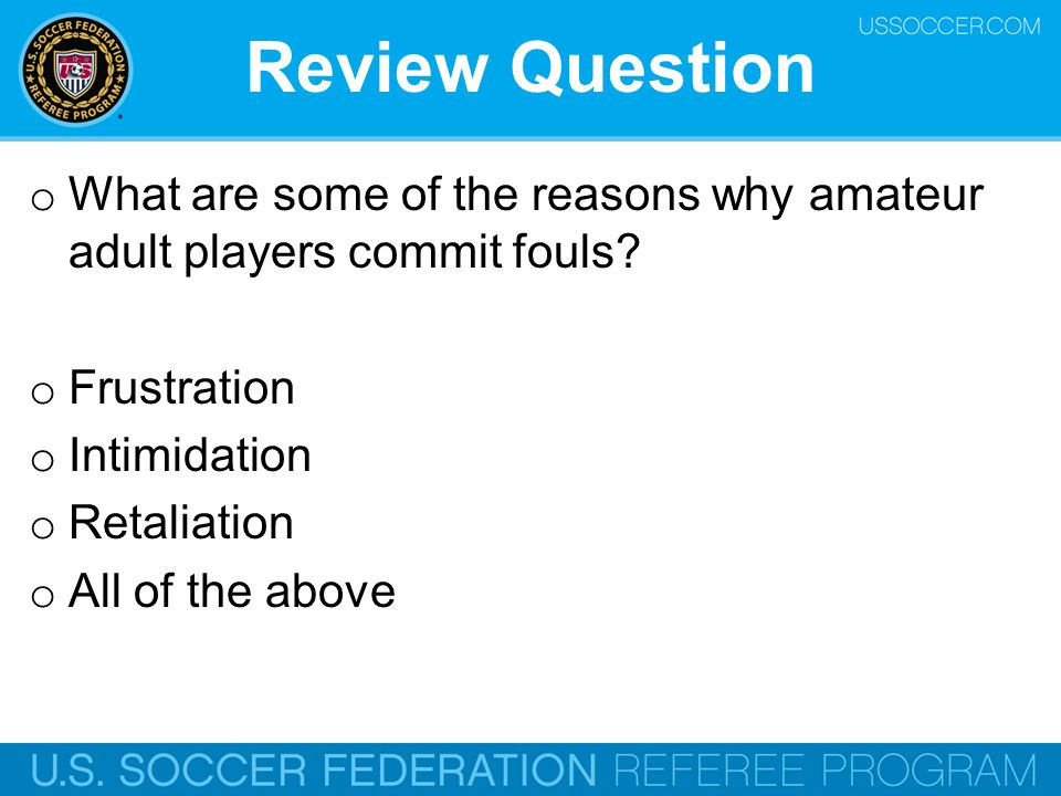 oWoW hat are some of the reasons why amateur adult players commit fouls? oFoF rustration oIoI ntimidation oRoR etaliation oAoA ll of the above